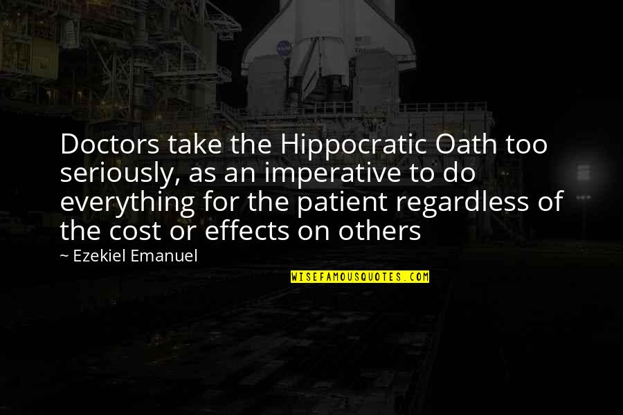 Imperative Quotes By Ezekiel Emanuel: Doctors take the Hippocratic Oath too seriously, as