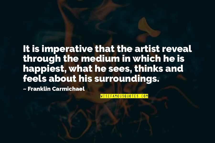 Imperative Quotes By Franklin Carmichael: It is imperative that the artist reveal through