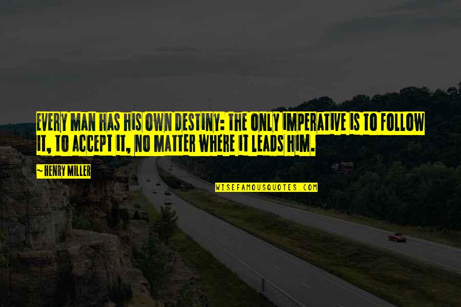 Imperative Quotes By Henry Miller: Every man has his own destiny: the only