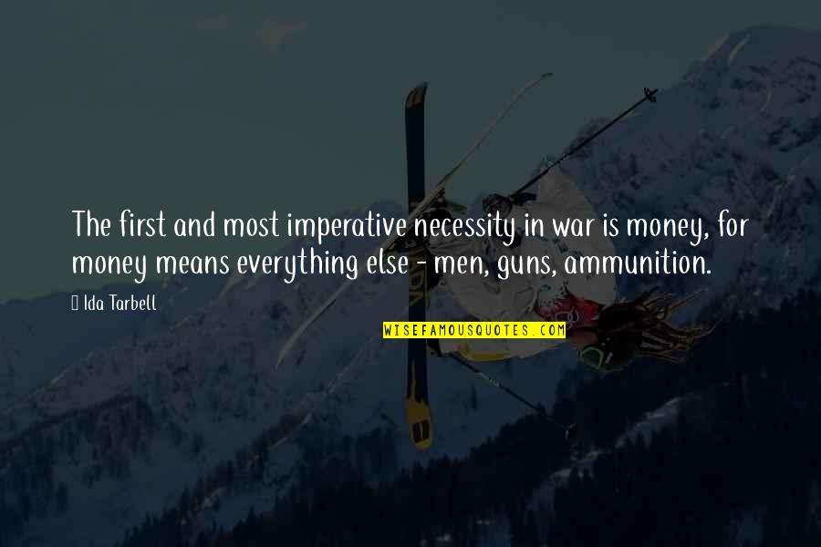 Imperative Quotes By Ida Tarbell: The first and most imperative necessity in war