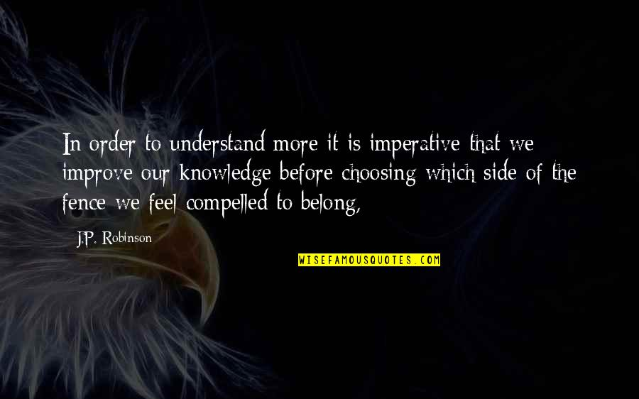 Imperative Quotes By J.P. Robinson: In order to understand more it is imperative