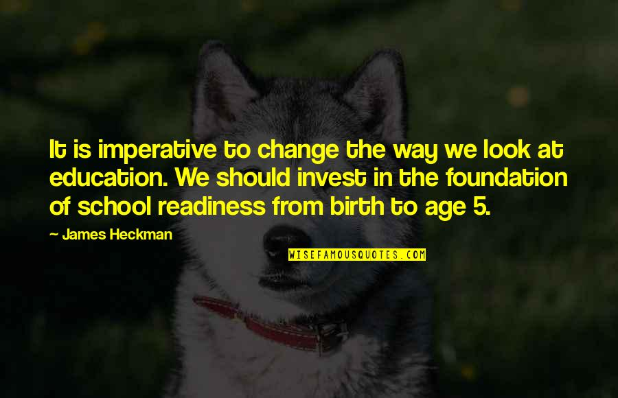 Imperative Quotes By James Heckman: It is imperative to change the way we