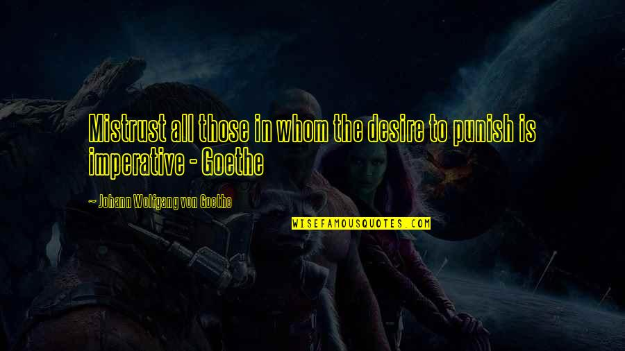 Imperative Quotes By Johann Wolfgang Von Goethe: Mistrust all those in whom the desire to