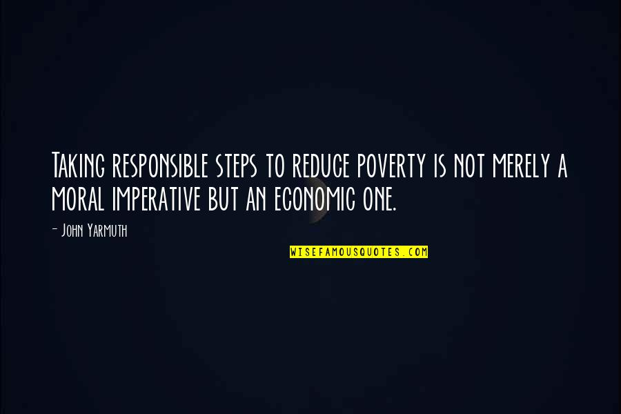 Imperative Quotes By John Yarmuth: Taking responsible steps to reduce poverty is not