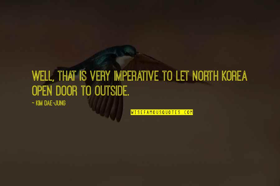 Imperative Quotes By Kim Dae-jung: Well, that is very imperative to let North