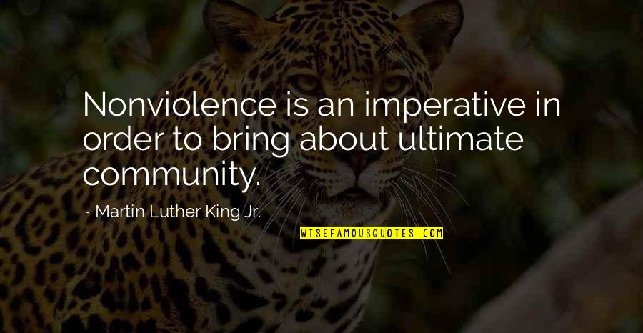 Imperative Quotes By Martin Luther King Jr.: Nonviolence is an imperative in order to bring
