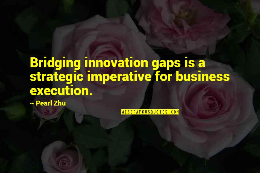 Imperative Quotes By Pearl Zhu: Bridging innovation gaps is a strategic imperative for