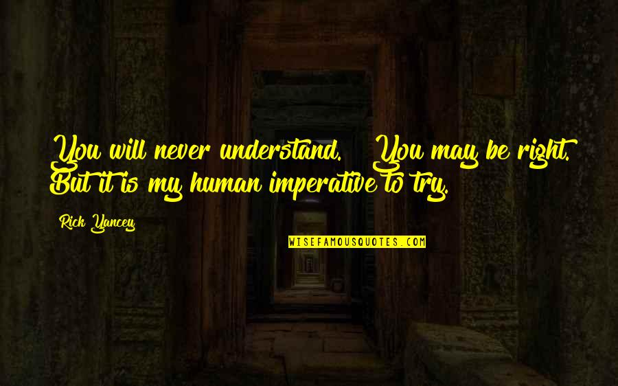 "Imperative Quotes By Rick Yancey: You will never understand."" ""You may be right."