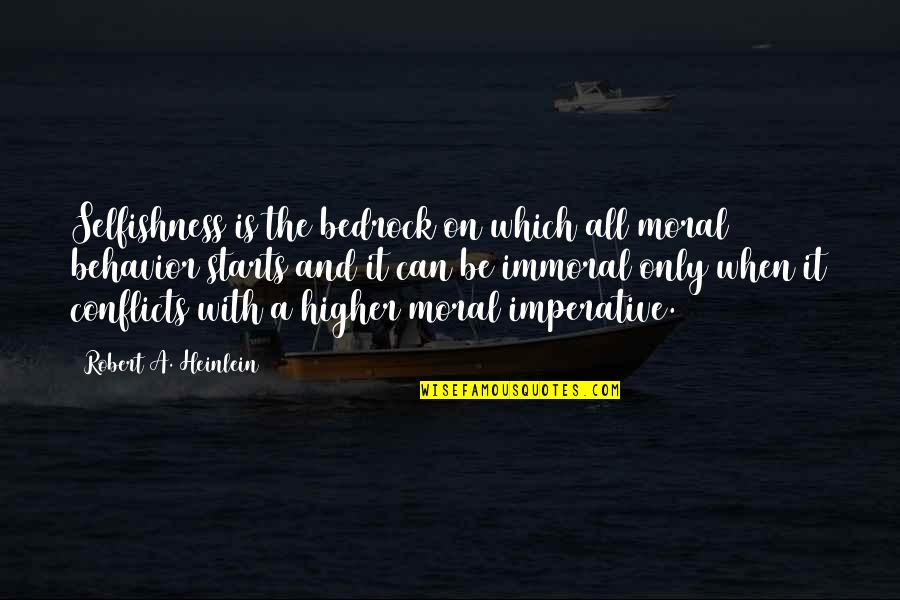 Imperative Quotes By Robert A. Heinlein: Selfishness is the bedrock on which all moral