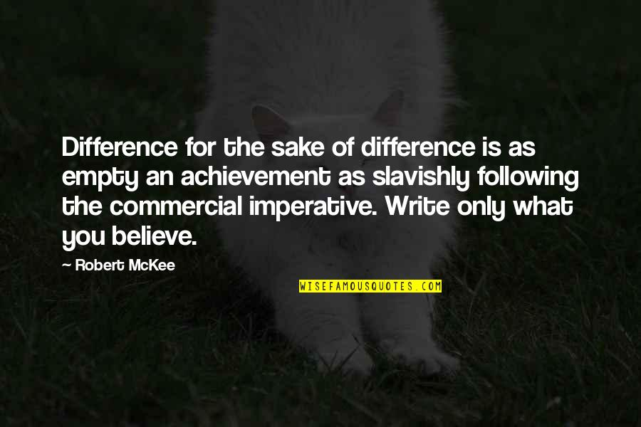 Imperative Quotes By Robert McKee: Difference for the sake of difference is as
