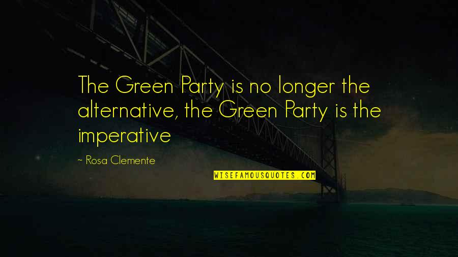 Imperative Quotes By Rosa Clemente: The Green Party is no longer the alternative,