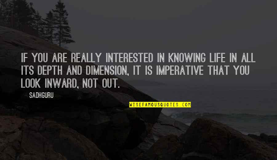 Imperative Quotes By Sadhguru: If you are really interested in knowing life