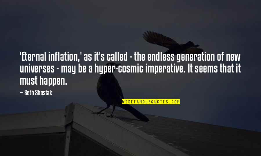 Imperative Quotes By Seth Shostak: 'Eternal inflation,' as it's called - the endless