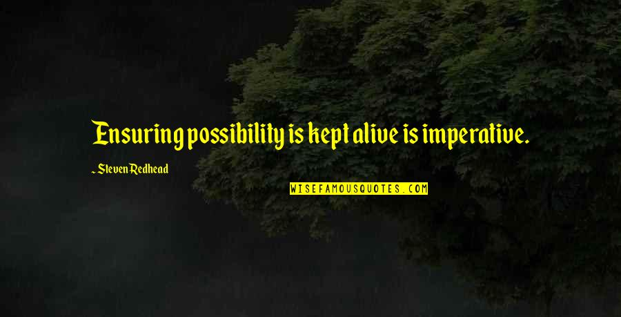 Imperative Quotes By Steven Redhead: Ensuring possibility is kept alive is imperative.
