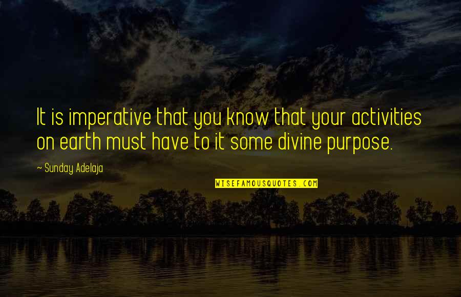 Imperative Quotes By Sunday Adelaja: It is imperative that you know that your