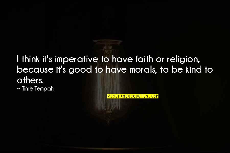 Imperative Quotes By Tinie Tempah: I think it's imperative to have faith or