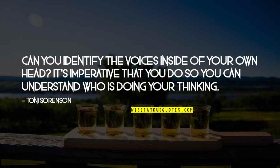 Imperative Quotes By Toni Sorenson: Can you identify the voices inside of your