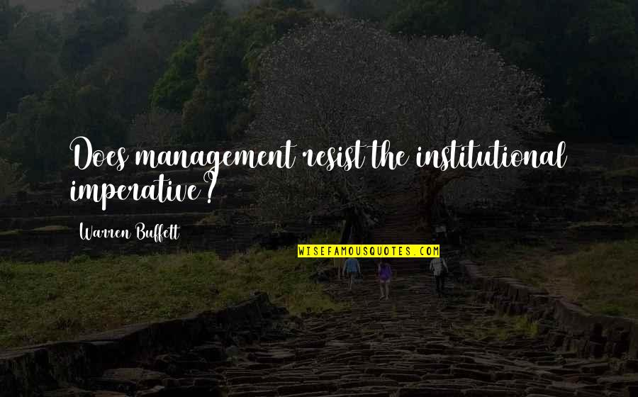 Imperative Quotes By Warren Buffett: Does management resist the institutional imperative?