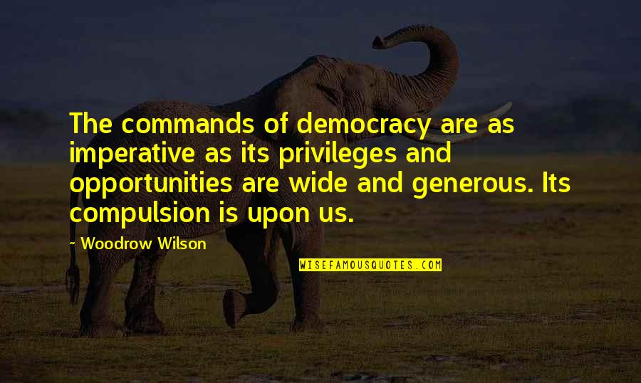 Imperative Quotes By Woodrow Wilson: The commands of democracy are as imperative as
