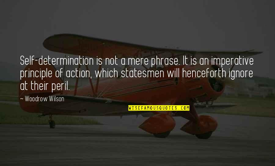 Imperative Quotes By Woodrow Wilson: Self-determination is not a mere phrase. It is