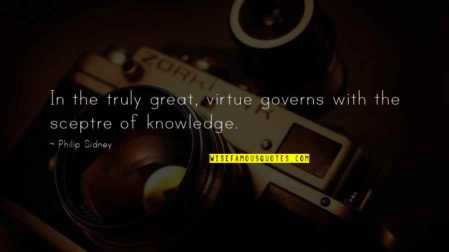 Imperfect Boyfriend Quotes By Philip Sidney: In the truly great, virtue governs with the