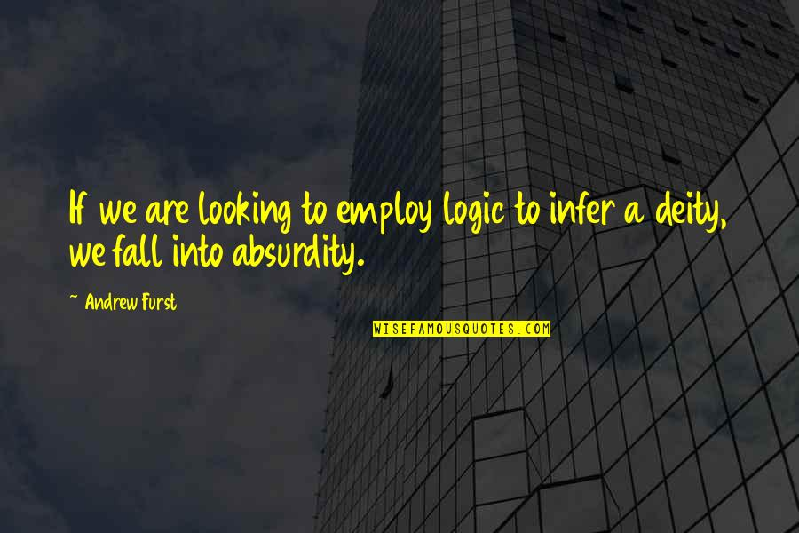 Imperfect Girl Quotes By Andrew Furst: If we are looking to employ logic to