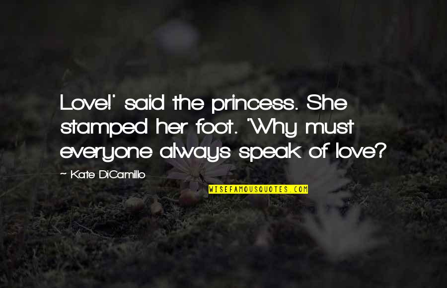 Imperfect Girl Quotes By Kate DiCamillo: Love!' said the princess. She stamped her foot.