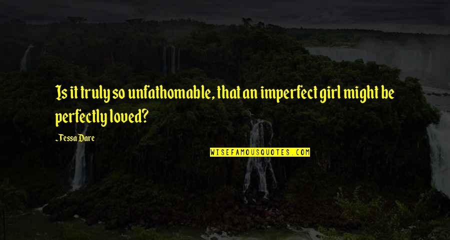 Imperfect Girl Quotes By Tessa Dare: Is it truly so unfathomable, that an imperfect