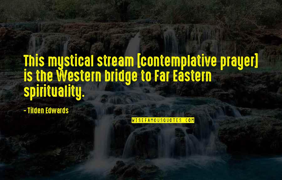 Imperfect Girl Quotes By Tilden Edwards: This mystical stream [contemplative prayer] is the Western