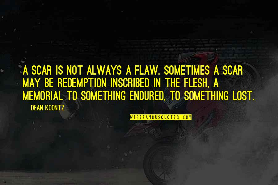 Imperfection And Beauty Quotes By Dean Koontz: A scar is not always a flaw. Sometimes