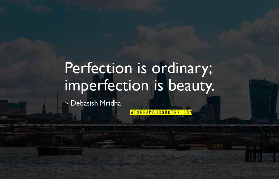 Imperfection And Beauty Quotes By Debasish Mridha: Perfection is ordinary; imperfection is beauty.
