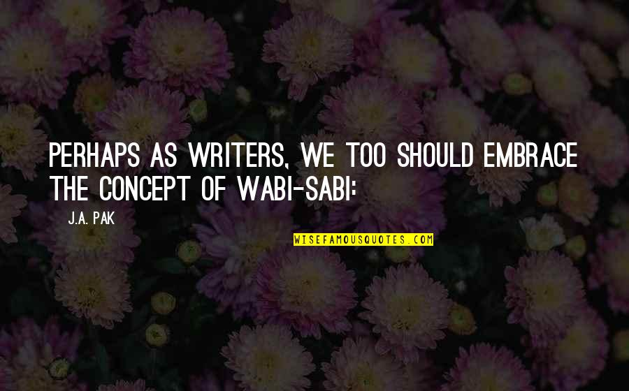 Imperfection And Beauty Quotes By J.A. Pak: Perhaps as writers, we too should embrace the
