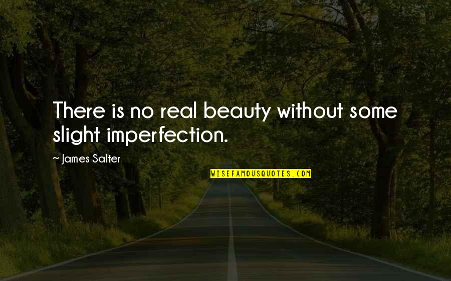 Imperfection And Beauty Quotes By James Salter: There is no real beauty without some slight
