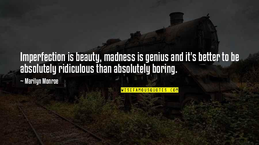 Imperfection And Beauty Quotes By Marilyn Monroe: Imperfection is beauty, madness is genius and it's