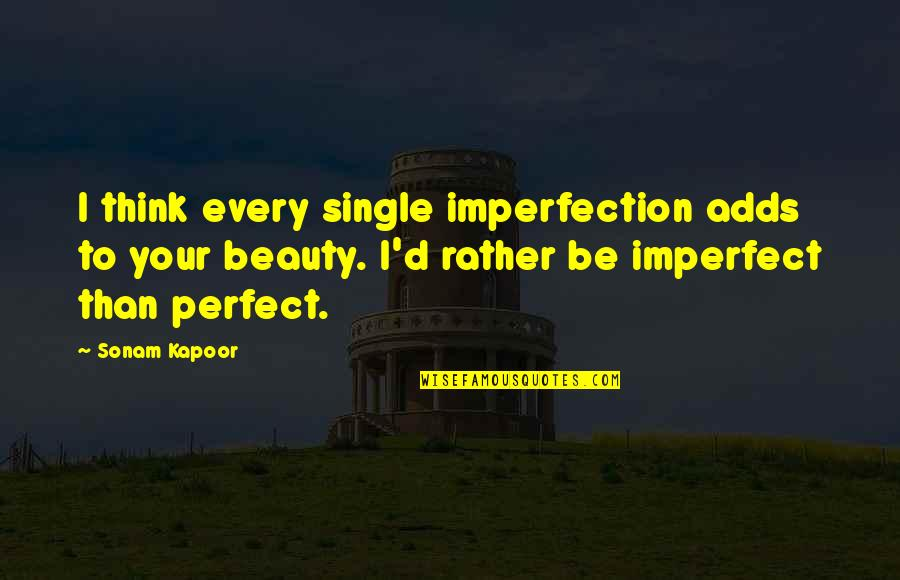 Imperfection And Beauty Quotes By Sonam Kapoor: I think every single imperfection adds to your