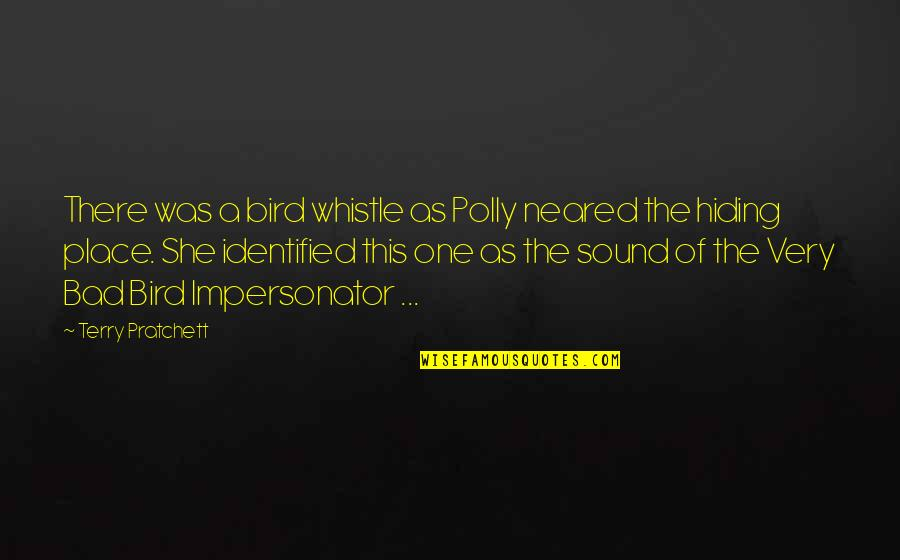 Impersonator Quotes By Terry Pratchett: There was a bird whistle as Polly neared