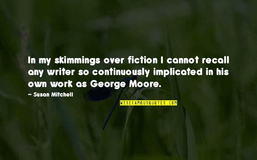 Implicated Quotes By Susan Mitchell: In my skimmings over fiction I cannot recall