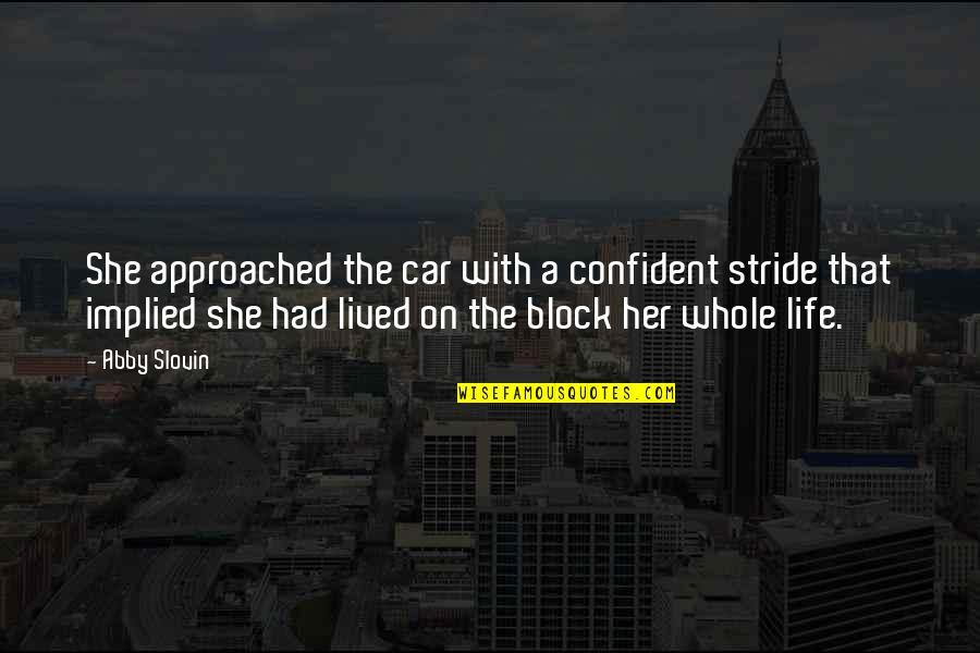Implied Quotes By Abby Slovin: She approached the car with a confident stride
