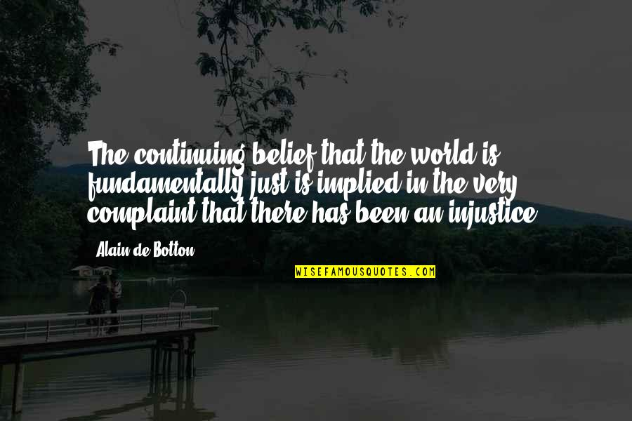 Implied Quotes By Alain De Botton: The continuing belief that the world is fundamentally