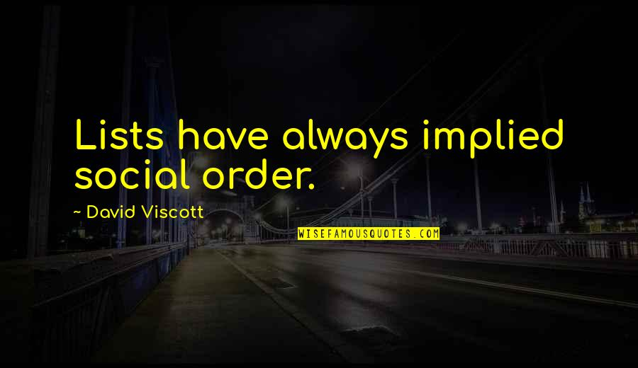 Implied Quotes By David Viscott: Lists have always implied social order.