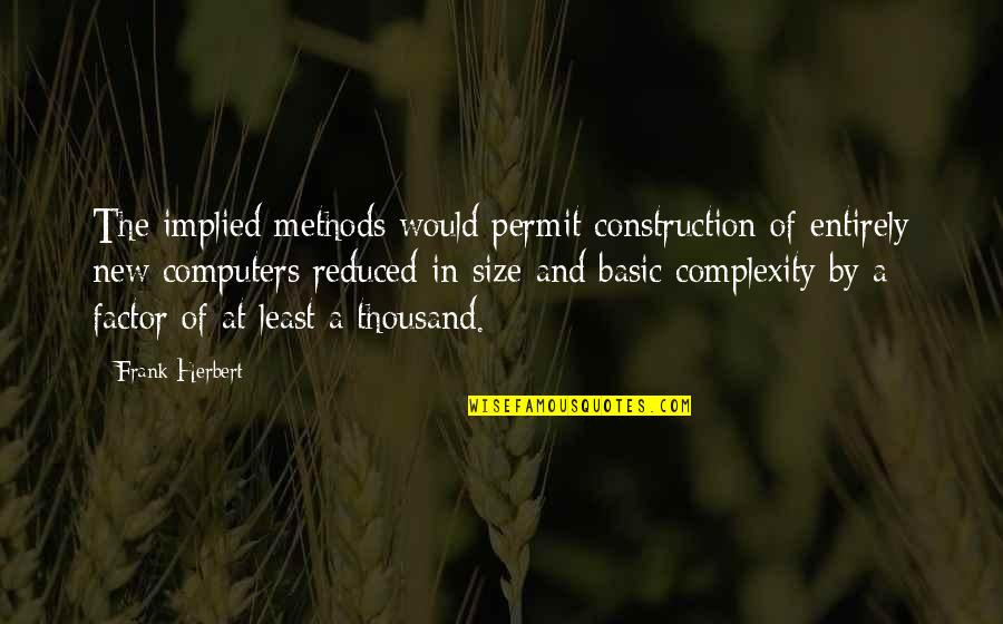 Implied Quotes By Frank Herbert: The implied methods would permit construction of entirely