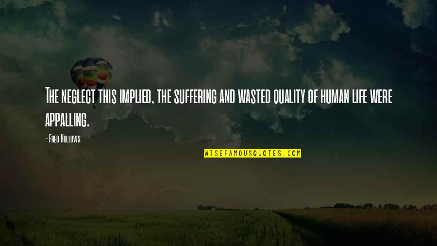 Implied Quotes By Fred Hollows: The neglect this implied, the suffering and wasted