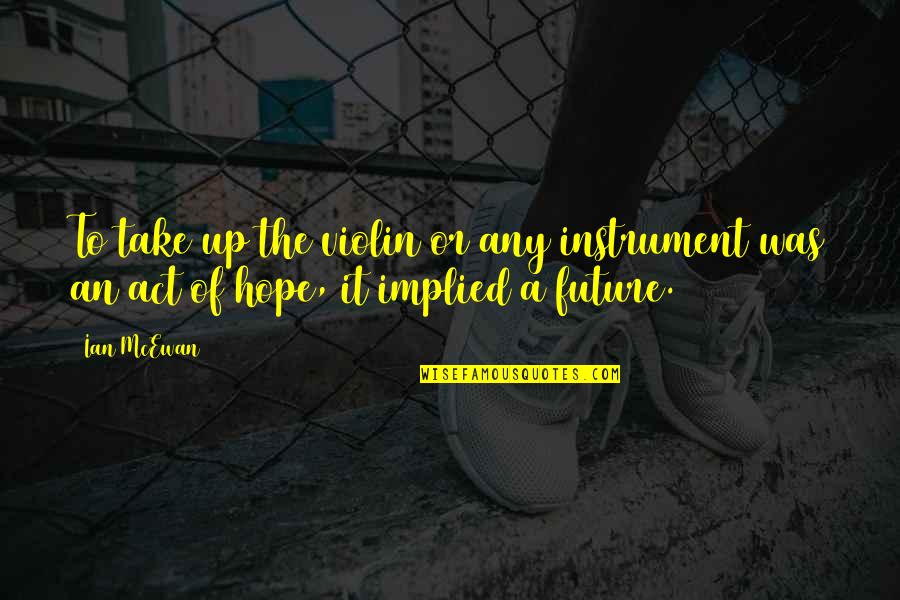 Implied Quotes By Ian McEwan: To take up the violin or any instrument