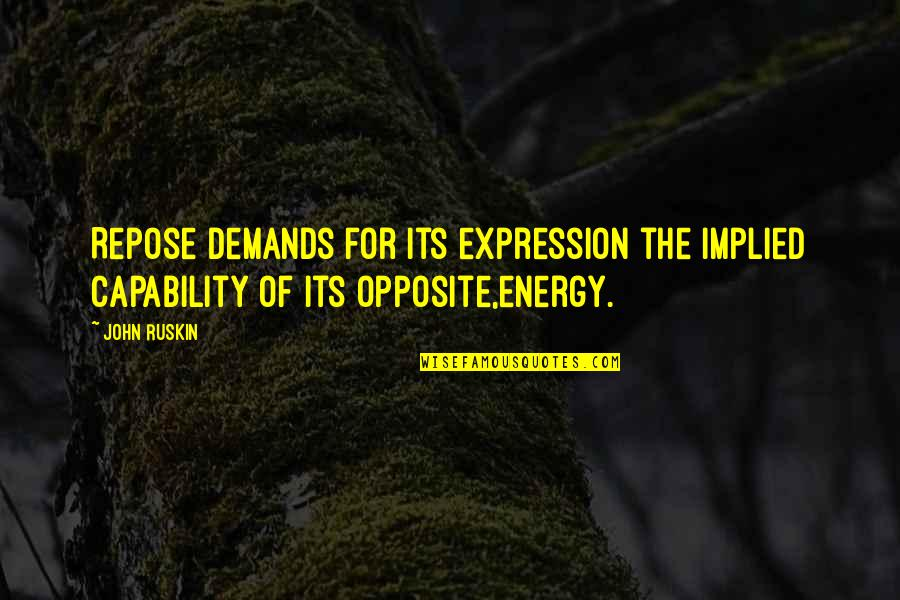 Implied Quotes By John Ruskin: Repose demands for its expression the implied capability