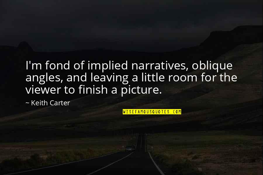 Implied Quotes By Keith Carter: I'm fond of implied narratives, oblique angles, and