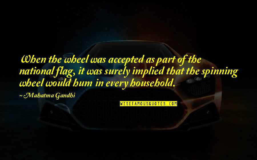 Implied Quotes By Mahatma Gandhi: When the wheel was accepted as part of