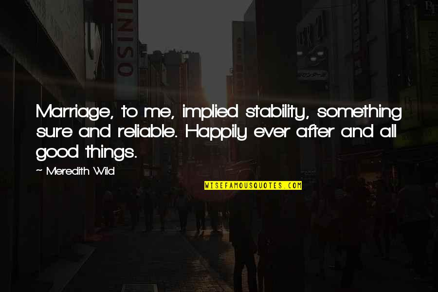 Implied Quotes By Meredith Wild: Marriage, to me, implied stability, something sure and