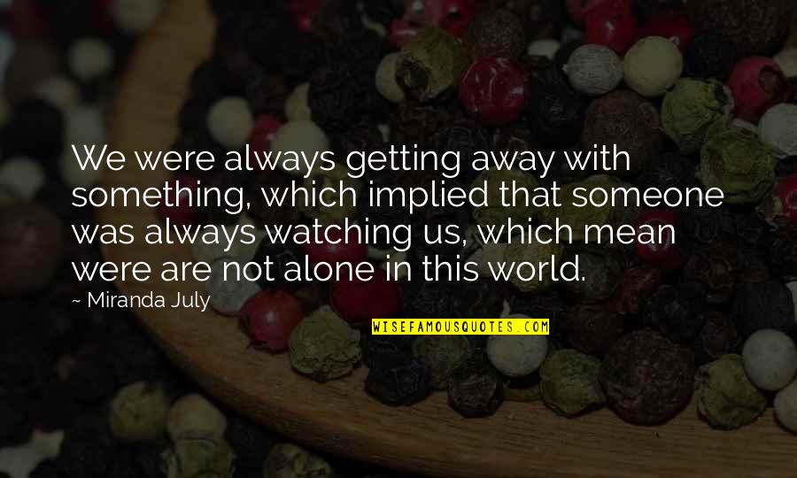 Implied Quotes By Miranda July: We were always getting away with something, which