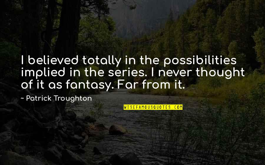 Implied Quotes By Patrick Troughton: I believed totally in the possibilities implied in