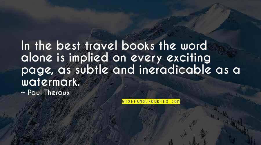 Implied Quotes By Paul Theroux: In the best travel books the word alone